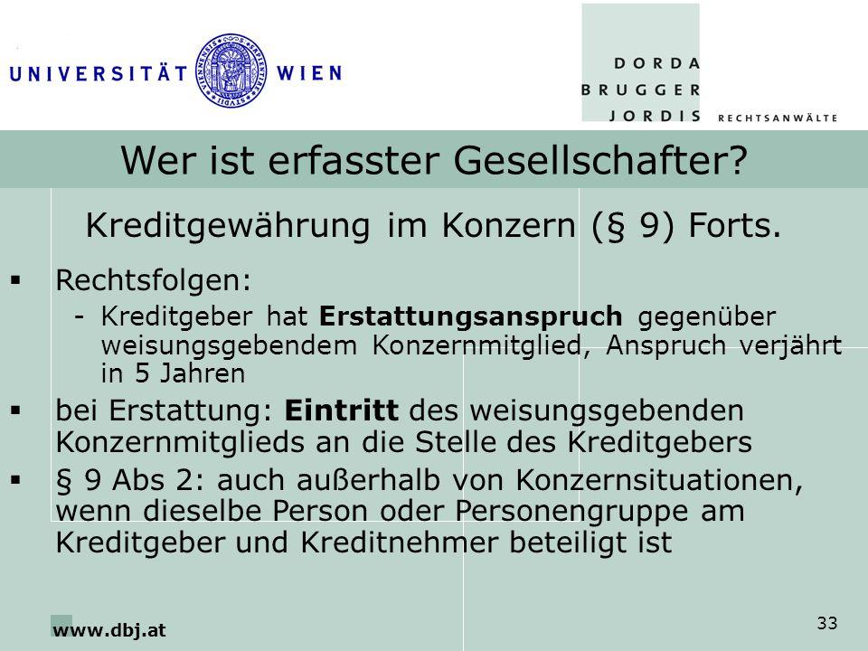 www.dbj.at 33 Wer ist erfasster Gesellschafter? Kreditgewährung im Konzern (§ 9) Forts. Rechtsfolgen: -Kreditgeber hat Erstattungsanspruch gegenüber w