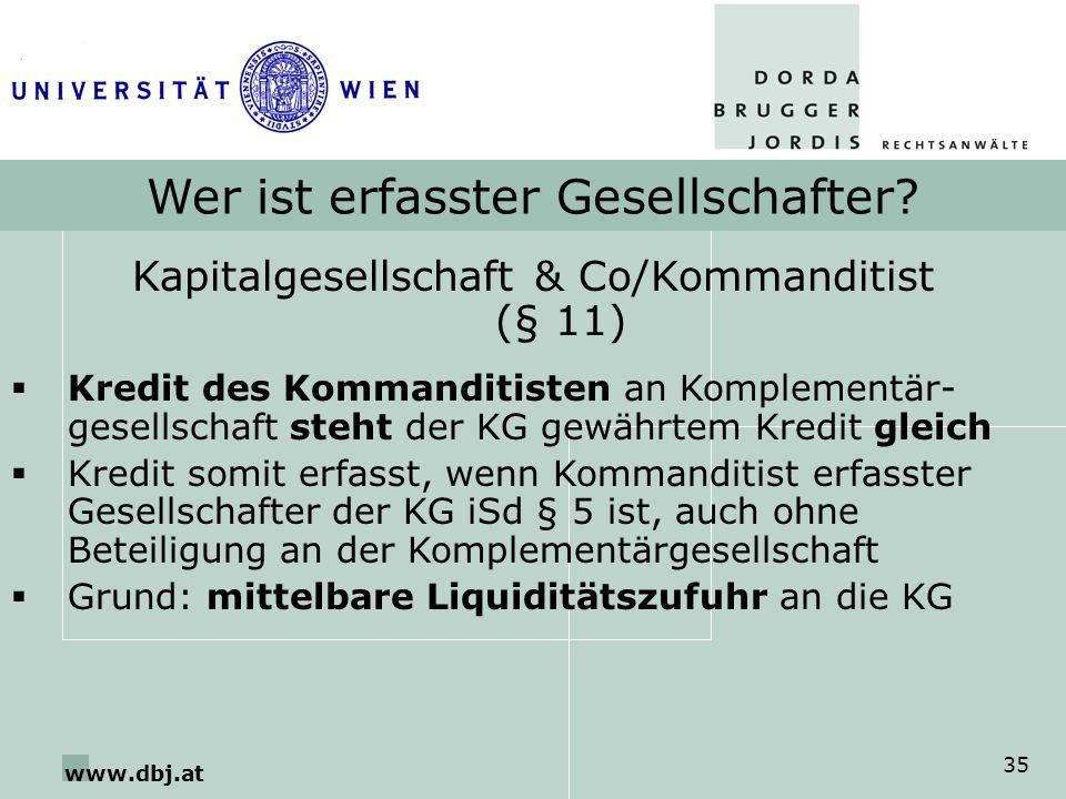 www.dbj.at 35 Wer ist erfasster Gesellschafter? Kapitalgesellschaft & Co/Kommanditist (§ 11) Kredit des Kommanditisten an Komplementär- gesellschaft s