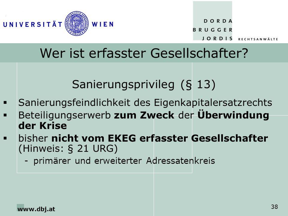 www.dbj.at 38 Wer ist erfasster Gesellschafter? Sanierungsprivileg (§ 13) Sanierungsfeindlichkeit des Eigenkapitalersatzrechts Beteiligungserwerb zum