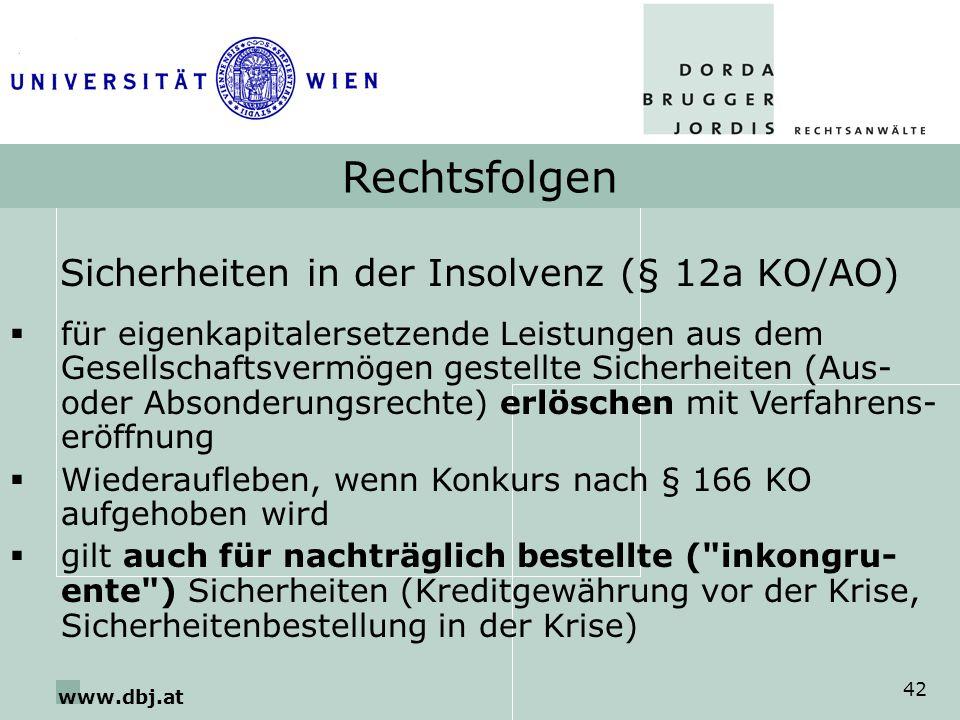 www.dbj.at 42 Rechtsfolgen Sicherheiten in der Insolvenz (§ 12a KO/AO) für eigenkapitalersetzende Leistungen aus dem Gesellschaftsvermögen gestellte S