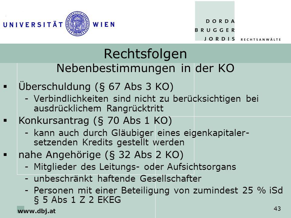 www.dbj.at 43 Rechtsfolgen Nebenbestimmungen in der KO Überschuldung (§ 67 Abs 3 KO) -Verbindlichkeiten sind nicht zu berücksichtigen bei ausdrücklich