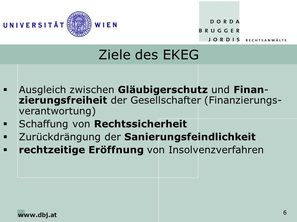 www.dbj.at 6 Ziele des EKEG Ausgleich zwischen Gläubigerschutz und Finan- zierungsfreiheit der Gesellschafter (Finanzierungs- verantwortung) Schaffung