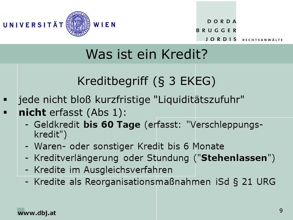 www.dbj.at 9 Was ist ein Kredit? Kreditbegriff (§ 3 EKEG) jede nicht bloß kurzfristige