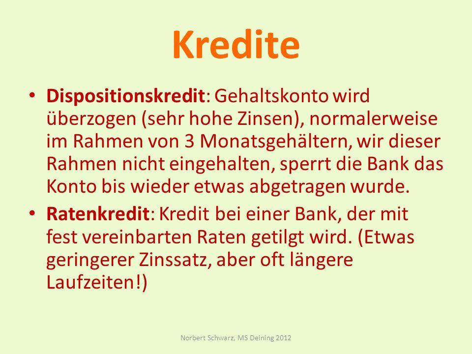 Kredite Dispositionskredit: Gehaltskonto wird überzogen (sehr hohe Zinsen), normalerweise im Rahmen von 3 Monatsgehältern, wir dieser Rahmen nicht eingehalten, sperrt die Bank das Konto bis wieder etwas abgetragen wurde.