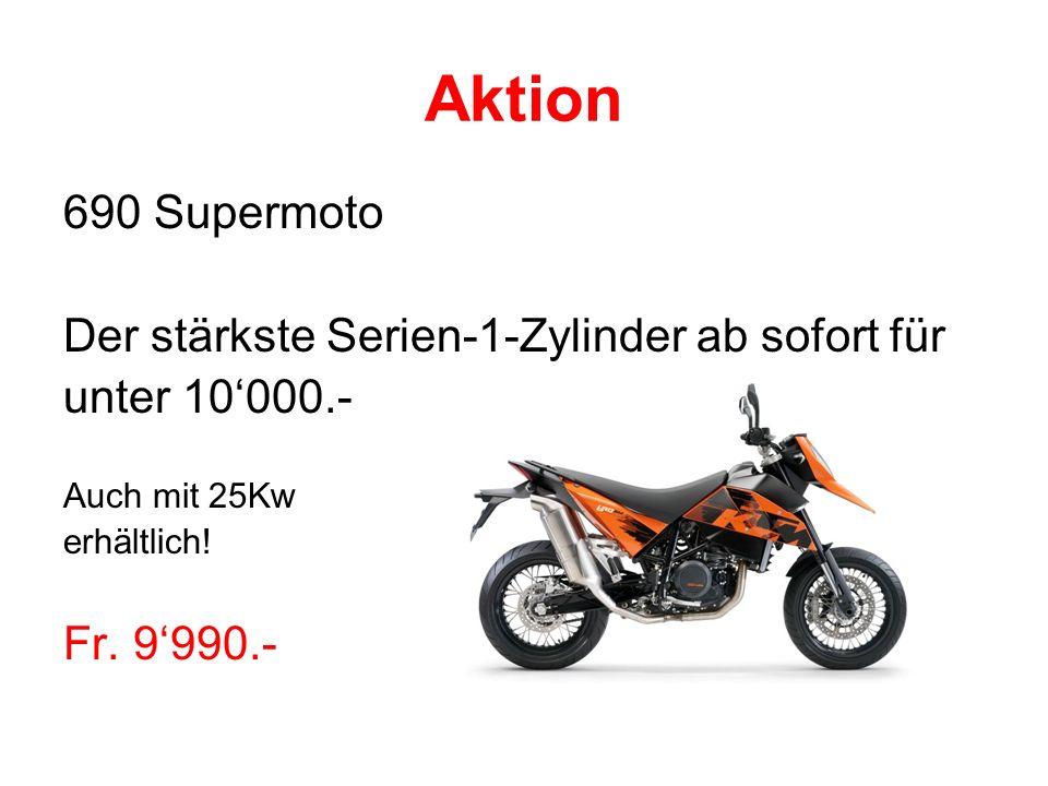 Aktion 690 Supermoto Der stärkste Serien-1-Zylinder ab sofort für unter 10000.- Auch mit 25Kw erhältlich! Fr. 9990.-