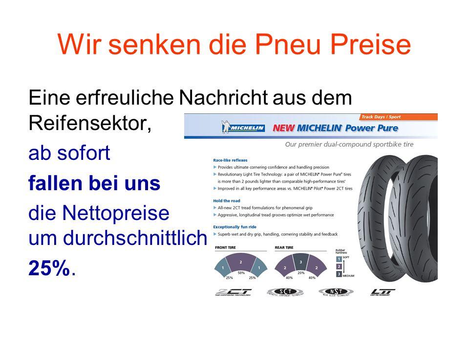 Wir senken die Pneu Preise Eine erfreuliche Nachricht aus dem Reifensektor, ab sofort fallen bei uns die Nettopreise um durchschnittlich 25%.