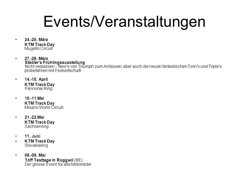 Events/Veranstaltungen 24.-25. März KTM Track Day Mugello Circuit 27.-28. März Städler's Frühlingsausstellung Nicht verpassen - New's von Triumph zum