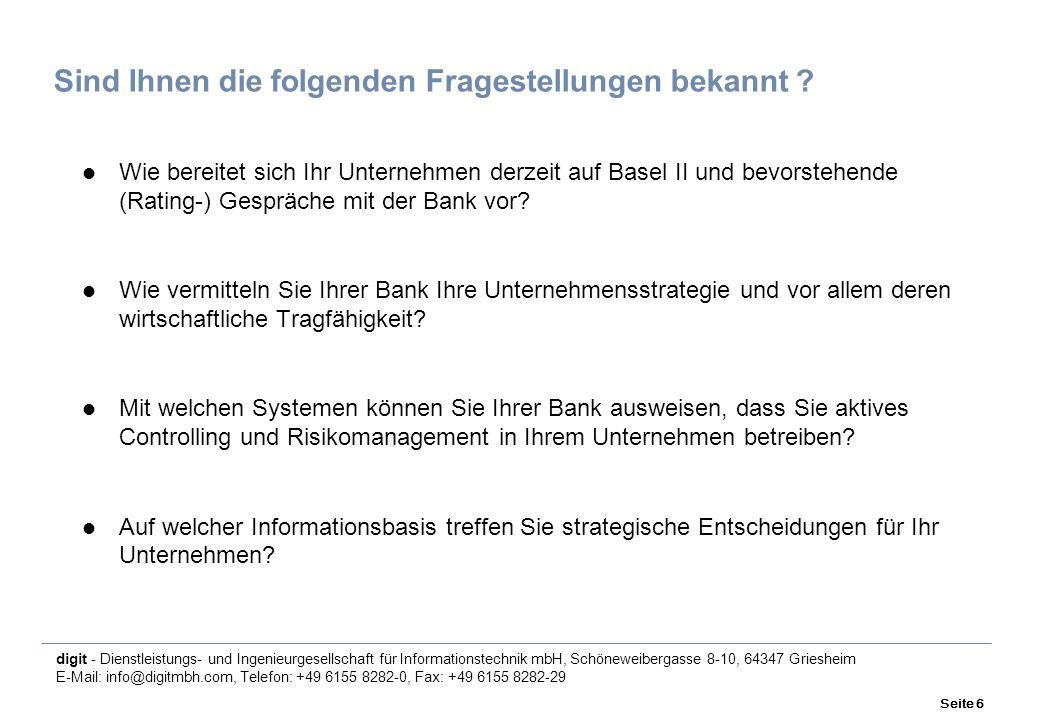 digit - Dienstleistungs- und Ingenieurgesellschaft für Informationstechnik mbH, Schöneweibergasse 8-10, 64347 Griesheim E-Mail: info@digitmbh.com, Telefon: +49 6155 8282-0, Fax: +49 6155 8282-29 Seite 6 Sind Ihnen die folgenden Fragestellungen bekannt .