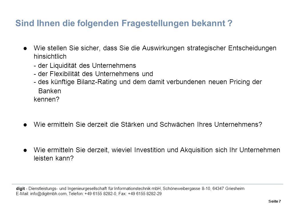 digit - Dienstleistungs- und Ingenieurgesellschaft für Informationstechnik mbH, Schöneweibergasse 8-10, 64347 Griesheim E-Mail: info@digitmbh.com, Telefon: +49 6155 8282-0, Fax: +49 6155 8282-29 Seite 7 Sind Ihnen die folgenden Fragestellungen bekannt .