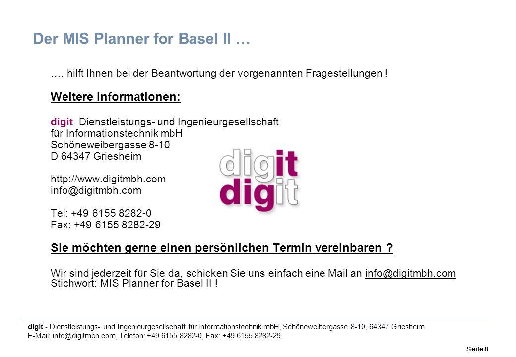digit - Dienstleistungs- und Ingenieurgesellschaft für Informationstechnik mbH, Schöneweibergasse 8-10, 64347 Griesheim E-Mail: info@digitmbh.com, Telefon: +49 6155 8282-0, Fax: +49 6155 8282-29 Seite 8 Der MIS Planner for Basel II … ….