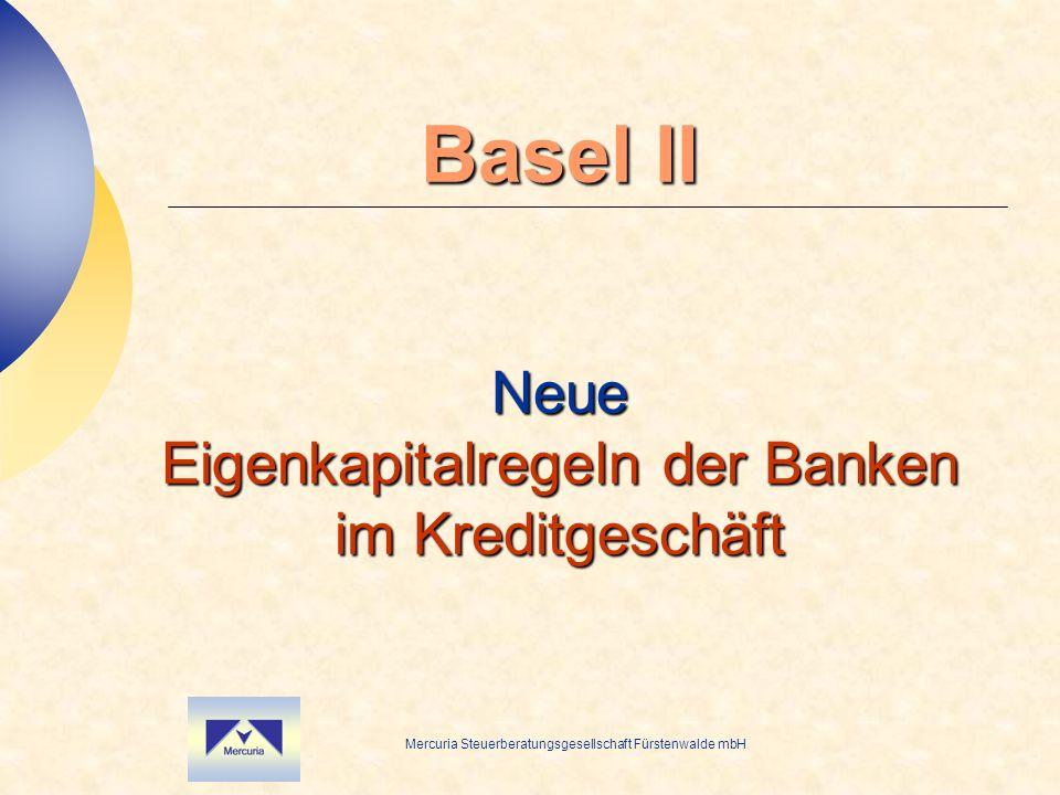 Mercuria Steuerberatungsgesellschaft Fürstenwalde mbH Basel II Neue Eigenkapitalregeln der Banken im Kreditgeschäft