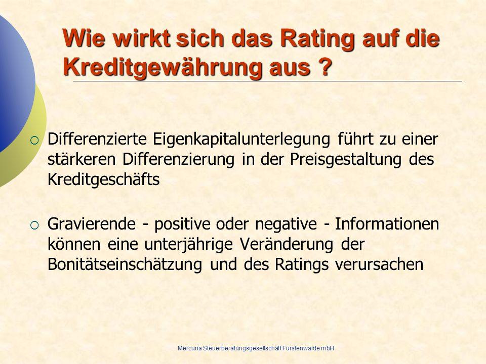 Mercuria Steuerberatungsgesellschaft Fürstenwalde mbH Wie wirkt sich das Rating auf die Kreditgewährung aus ? Differenzierte Eigenkapitalunterlegung f