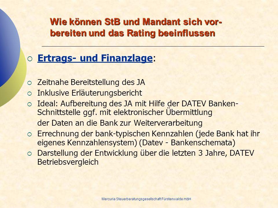 Mercuria Steuerberatungsgesellschaft Fürstenwalde mbH Wie können StB und Mandant sich vor- bereiten und das Rating beeinflussen Ertrags- und Finanzlag