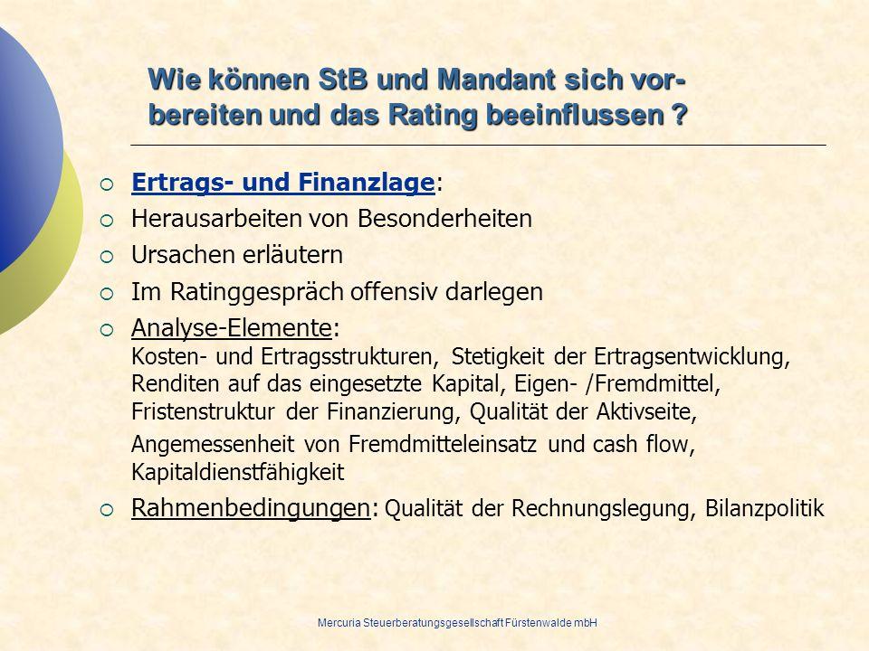 Mercuria Steuerberatungsgesellschaft Fürstenwalde mbH Wie können StB und Mandant sich vor- bereiten und das Rating beeinflussen ? Ertrags- und Finanzl