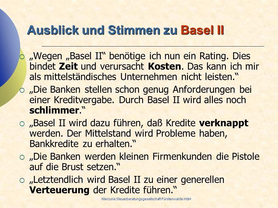 Mercuria Steuerberatungsgesellschaft Fürstenwalde mbH Ausblick und Stimmen zu Basel II Wegen Basel II benötige ich nun ein Rating. Dies bindet Zeit un