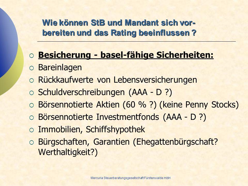 Mercuria Steuerberatungsgesellschaft Fürstenwalde mbH Besicherung - basel-fähige Sicherheiten: Bareinlagen Rückkaufwerte von Lebensversicherungen Schu