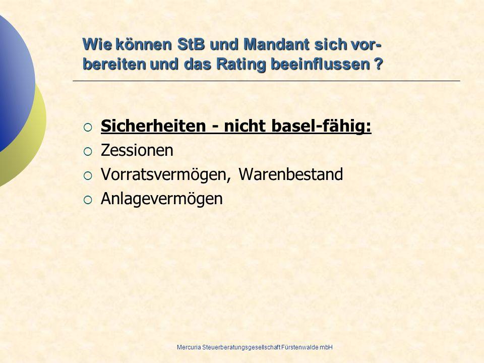 Mercuria Steuerberatungsgesellschaft Fürstenwalde mbH Sicherheiten - nicht basel-fähig: Zessionen Vorratsvermögen, Warenbestand Anlagevermögen Wie kön