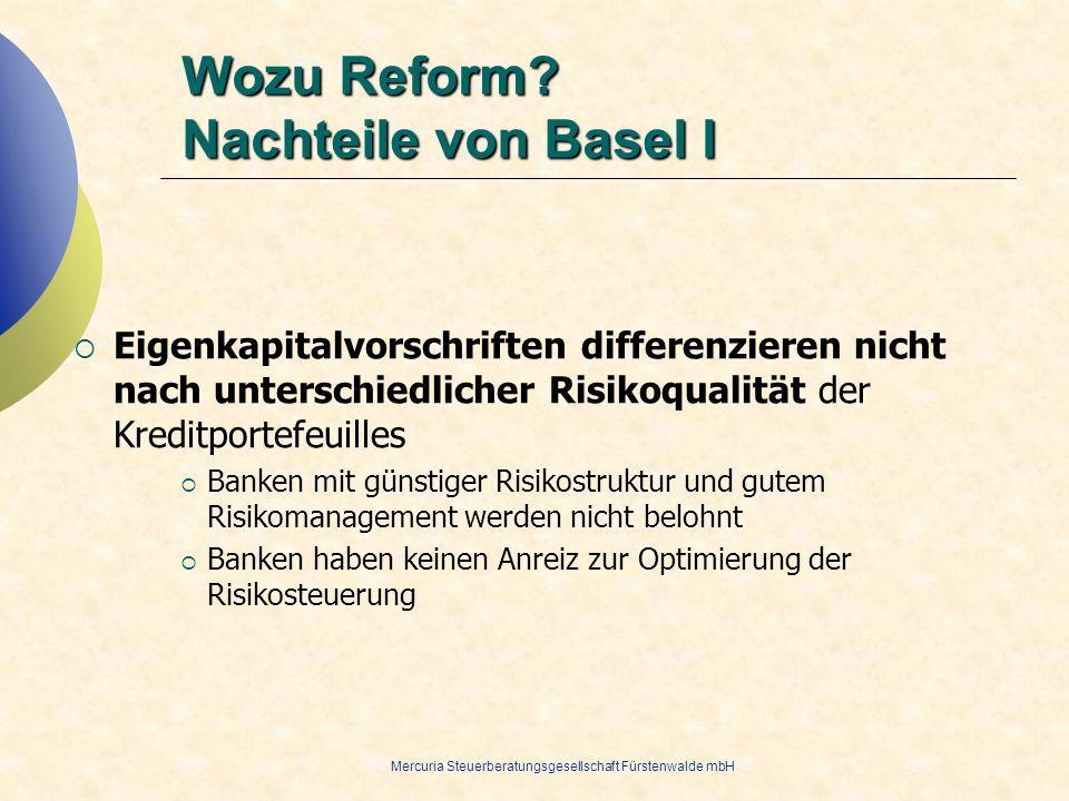 Mercuria Steuerberatungsgesellschaft Fürstenwalde mbH Wozu Reform? Nachteile von Basel I Eigenkapitalvorschriften differenzieren nicht nach unterschie