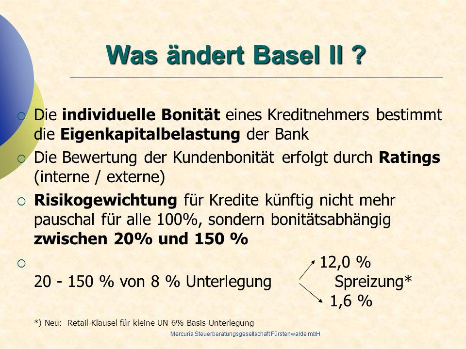 Mercuria Steuerberatungsgesellschaft Fürstenwalde mbH Was ändert Basel II ? Die individuelle Bonität eines Kreditnehmers bestimmt die Eigenkapitalbela