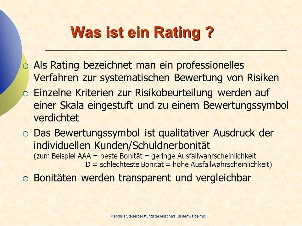 Mercuria Steuerberatungsgesellschaft Fürstenwalde mbH Was ist ein Rating ? Als Rating bezeichnet man ein professionelles Verfahren zur systematischen