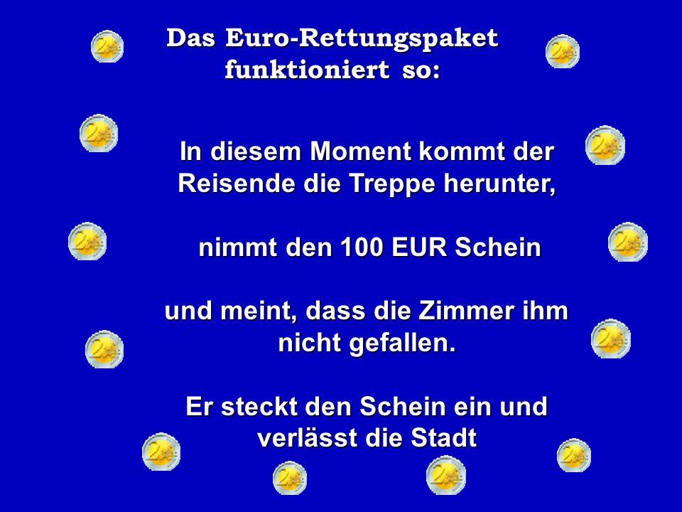 Das Euro-Rettungspaket funktioniert so: Der Hotelier legt den Schein wieder zurück auf den Tresen, so dass der wohlhabende Reisende nichts bemerken würde.