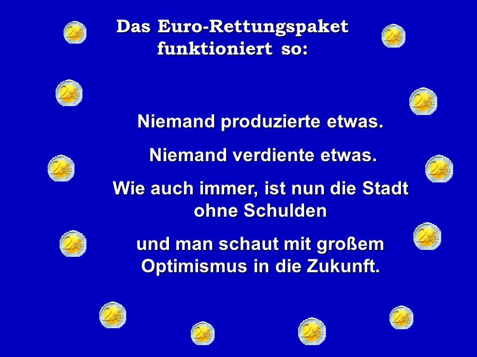 Das Euro-Rettungspaket funktioniert so: In diesem Moment kommt der Reisende die Treppe herunter, nimmt den 100 EUR Schein nimmt den 100 EUR Schein und meint, dass die Zimmer ihm nicht gefallen.