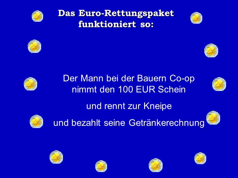 Das Euro-Rettungspaket funktioniert so: Der Schweinezüchter nimmt die 100 EUR und bezahlt seine Rechnung beim Futter- und Treibstofflieferanten.