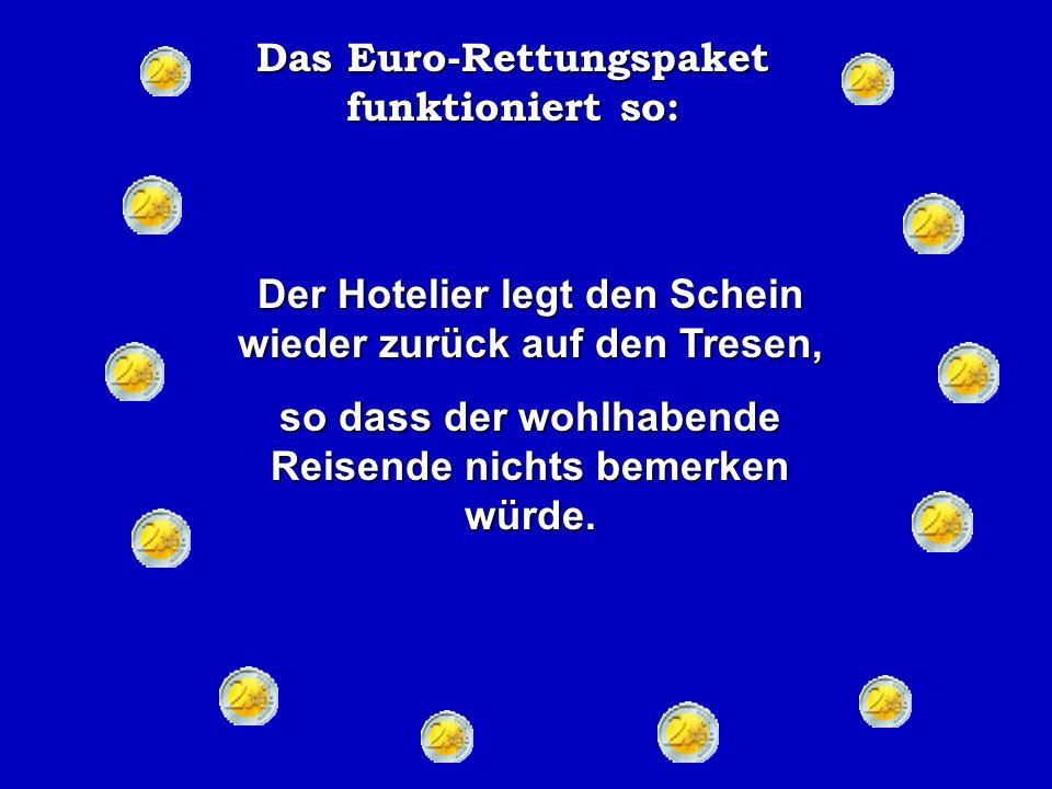 Das Euro-Rettungspaket funktioniert so: Die Prostituierte rennt zum Hotel und bezahlt die ausstehende Zimmerrechnung mit dem 100 EUR Schein.