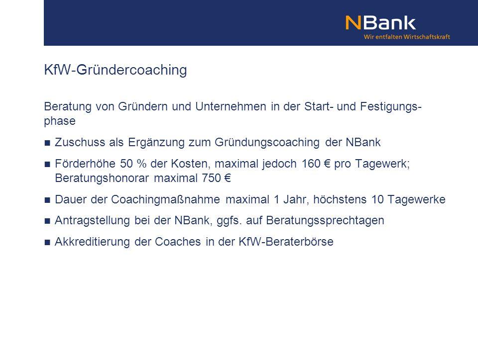 KfW-Gründercoaching Beratung von Gründern und Unternehmen in der Start- und Festigungs- phase Zuschuss als Ergänzung zum Gründungscoaching der NBank F