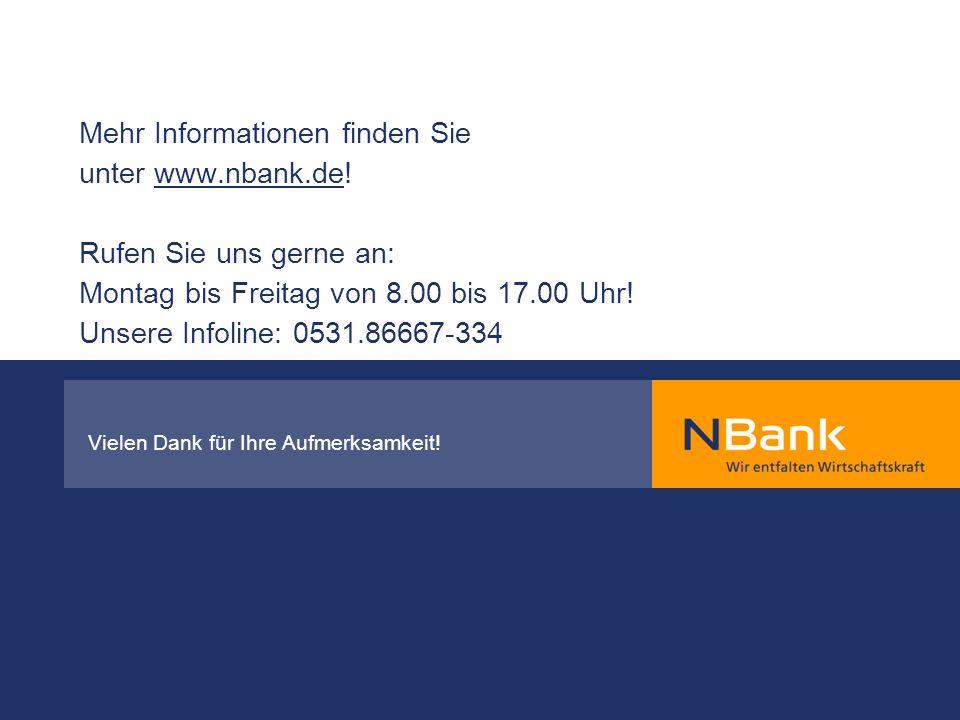 Mehr Informationen finden Sie unter www.nbank.de! Rufen Sie uns gerne an: Montag bis Freitag von 8.00 bis 17.00 Uhr! Unsere Infoline: 0531.86667-334 V