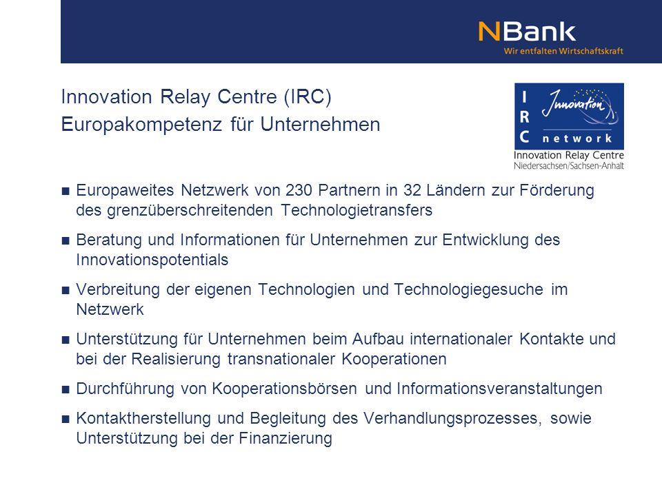 Innovation Relay Centre (IRC) Europakompetenz für Unternehmen Europaweites Netzwerk von 230 Partnern in 32 Ländern zur Förderung des grenzüberschreite