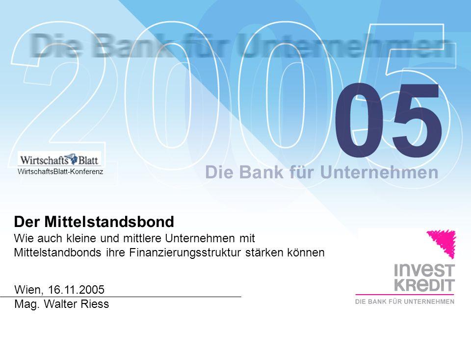 Wien, 16.11.2005 Mag. Walter Riess Der Mittelstandsbond Wie auch kleine und mittlere Unternehmen mit Mittelstandbonds ihre Finanzierungsstruktur stärk