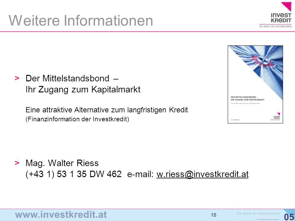 18 Weitere Informationen >Der Mittelstandsbond – Ihr Zugang zum Kapitalmarkt Eine attraktive Alternative zum langfristigen Kredit (Finanzinformation d