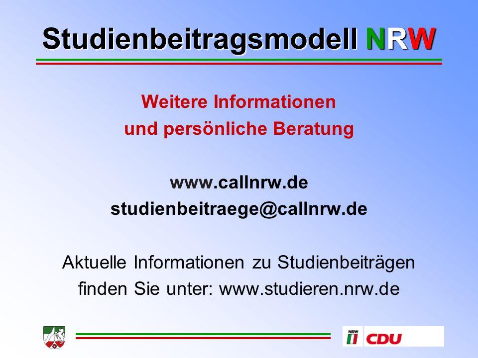 Studienbeitragsmodell NRW Weitere Informationen und persönliche Beratung www.callnrw.de studienbeitraege@callnrw.de Aktuelle Informationen zu Studienbeiträgen finden Sie unter: www.studieren.nrw.de
