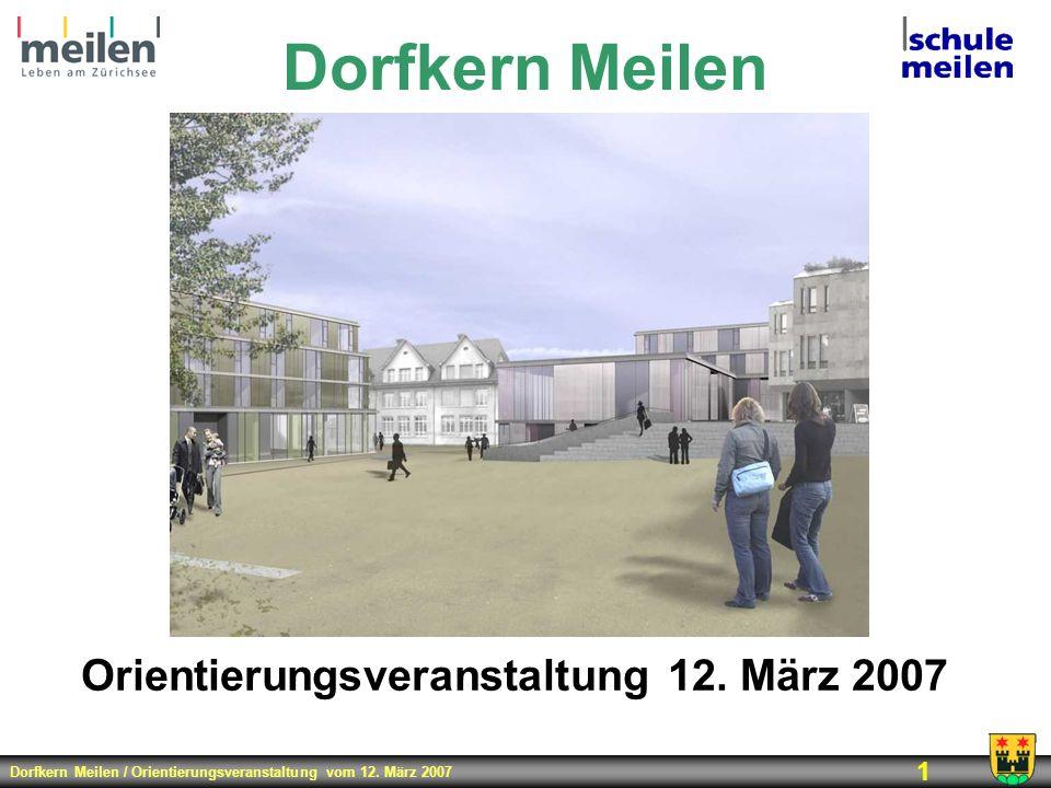 Dorfkern Meilen / Orientierungsveranstaltung vom 12. März 2007 1 Dorfkern Meilen Orientierungsveranstaltung 12. März 2007