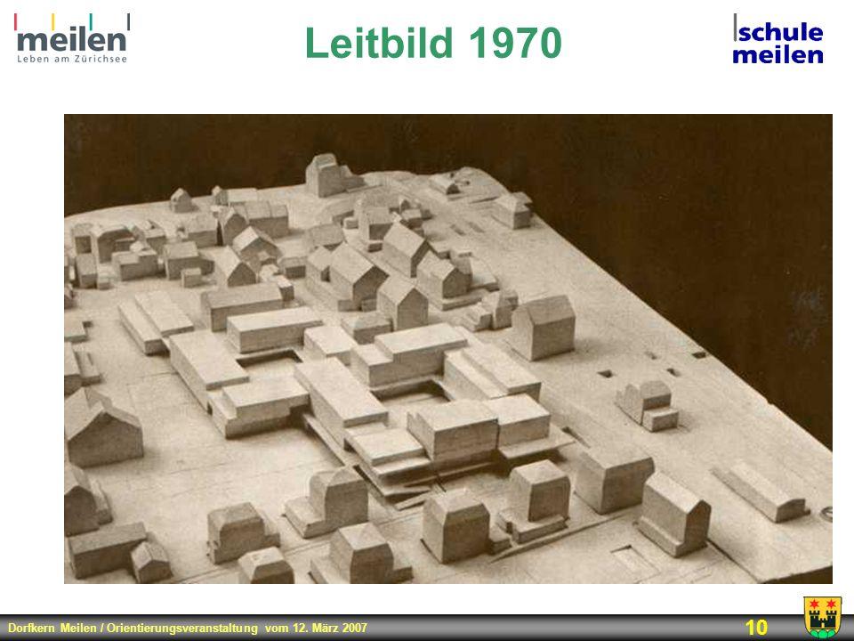 Dorfkern Meilen / Orientierungsveranstaltung vom 12. März 2007 10 Leitbild 1970