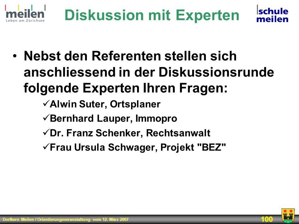 Dorfkern Meilen / Orientierungsveranstaltung vom 12. März 2007 100 Diskussion mit Experten Nebst den Referenten stellen sich anschliessend in der Disk
