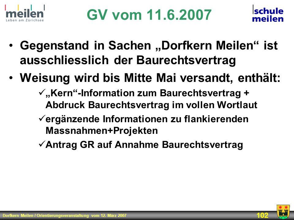 Dorfkern Meilen / Orientierungsveranstaltung vom 12. März 2007 102 GV vom 11.6.2007 Gegenstand in Sachen Dorfkern Meilen ist ausschliesslich der Baure