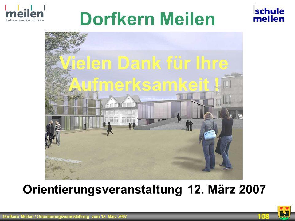 Dorfkern Meilen / Orientierungsveranstaltung vom 12. März 2007 108 Dorfkern Meilen Orientierungsveranstaltung 12. März 2007 Vielen Dank für Ihre Aufme