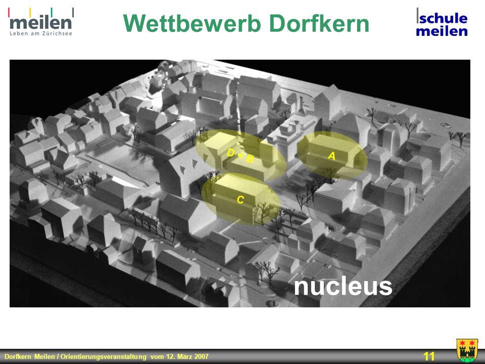 Dorfkern Meilen / Orientierungsveranstaltung vom 12. März 2007 11 Wettbewerb Dorfkern nucleus 2002 D + B C A