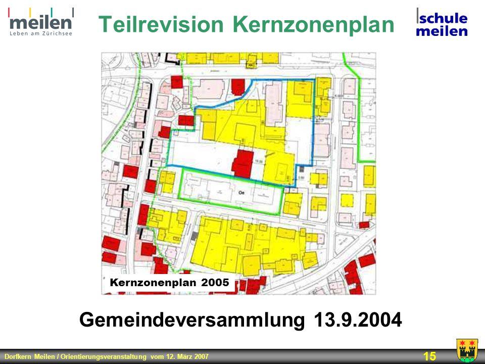 Dorfkern Meilen / Orientierungsveranstaltung vom 12. März 2007 15 Teilrevision Kernzonenplan Kernzonenplan 2005 Gemeindeversammlung 13.9.2004