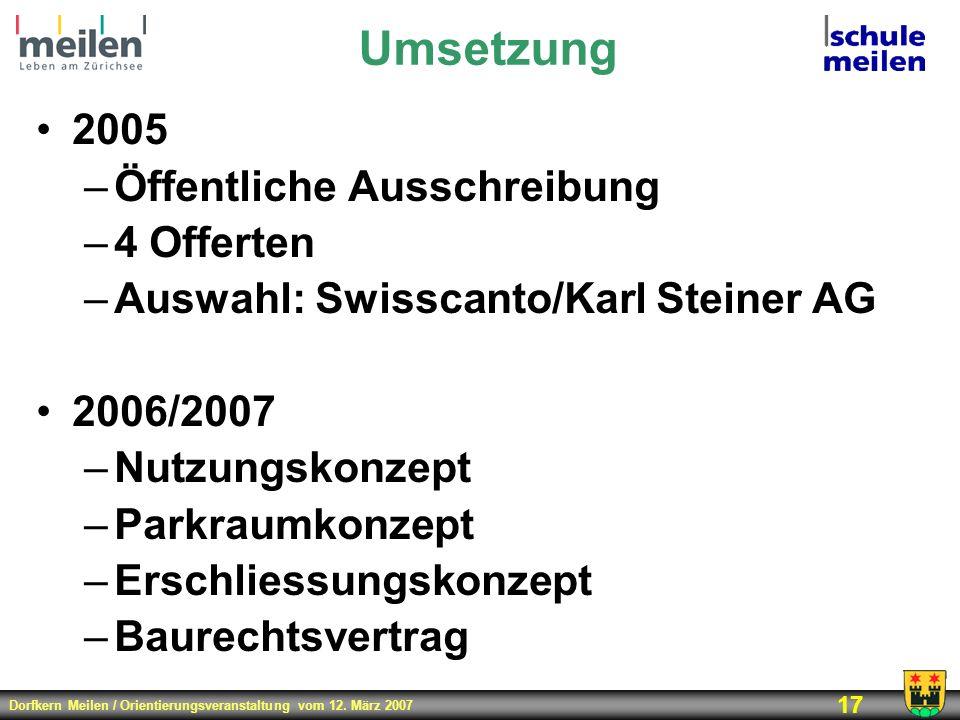 Dorfkern Meilen / Orientierungsveranstaltung vom 12. März 2007 17 Umsetzung 2005 –Öffentliche Ausschreibung –4 Offerten –Auswahl: Swisscanto/Karl Stei