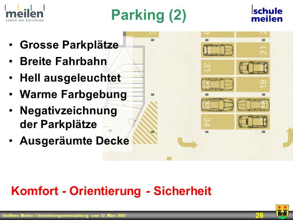 Dorfkern Meilen / Orientierungsveranstaltung vom 12. März 2007 26 Parking (2) Komfort - Orientierung - Sicherheit Grosse Parkplätze Breite Fahrbahn He