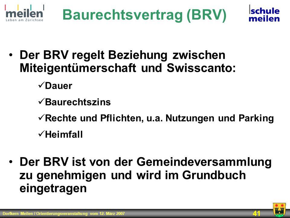 Dorfkern Meilen / Orientierungsveranstaltung vom 12. März 2007 41 Baurechtsvertrag (BRV) Der BRV regelt Beziehung zwischen Miteigentümerschaft und Swi
