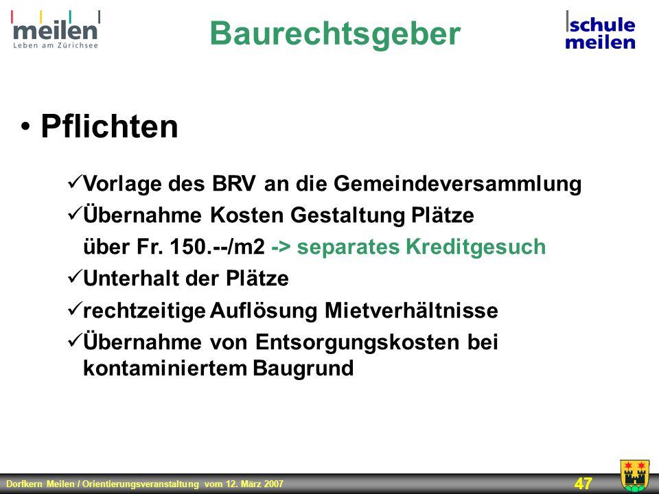 Dorfkern Meilen / Orientierungsveranstaltung vom 12. März 2007 47 Baurechtsgeber Pflichten Vorlage des BRV an die Gemeindeversammlung Übernahme Kosten