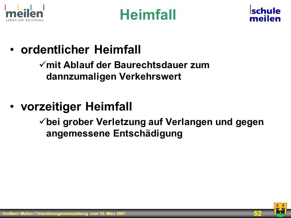 Dorfkern Meilen / Orientierungsveranstaltung vom 12. März 2007 52 Heimfall ordentlicher Heimfall mit Ablauf der Baurechtsdauer zum dannzumaligen Verke