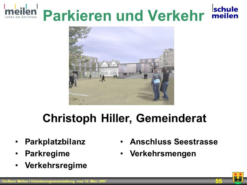 Dorfkern Meilen / Orientierungsveranstaltung vom 12. März 2007 55 Parkieren und Verkehr Christoph Hiller, Gemeinderat Parkplatzbilanz Parkregime Verke