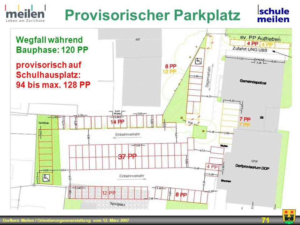 Dorfkern Meilen / Orientierungsveranstaltung vom 12. März 2007 71 Provisorischer Parkplatz Wegfall während Bauphase: 120 PP provisorisch auf Schulhaus