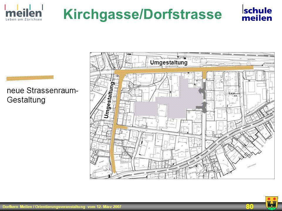 Dorfkern Meilen / Orientierungsveranstaltung vom 12. März 2007 80 Kirchgasse/Dorfstrasse neue Strassenraum- Gestaltung Umgestaltung