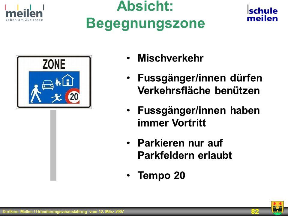 Dorfkern Meilen / Orientierungsveranstaltung vom 12. März 2007 82 Absicht: Begegnungszone Mischverkehr Fussgänger/innen dürfen Verkehrsfläche benützen